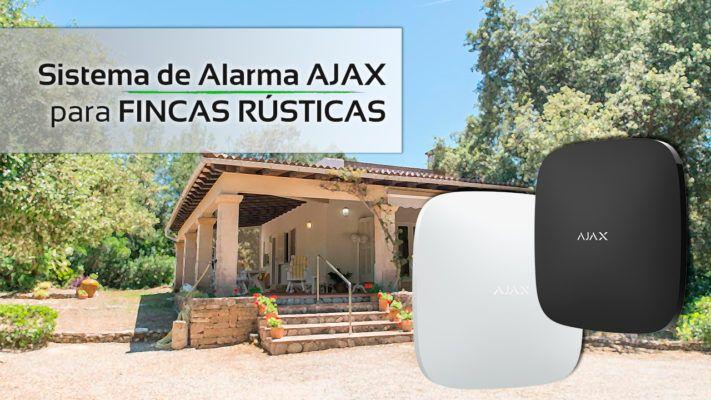 ¿por qué ajax está considerada como una de las mejores alarmas para fincas rústicas?